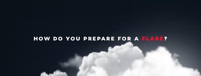 How do you prepare for a flare?